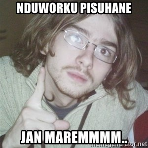 Pointing finger guy - nduworku pisuhane jan maremmmm..