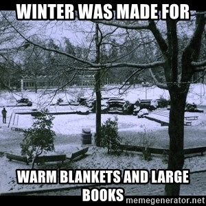 UVIC SNOWDAY - Winter was made for  warm blankets and large books