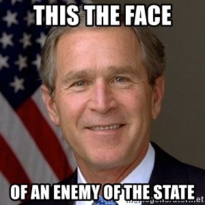 George Bush - This the face of an enemy of the state