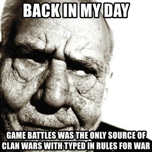 Back In My Day - Back in my day Game battles was the only source of clan wars with typed in rules for war