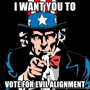 I Want You - I Want you to Vote for Evil alignment