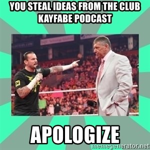 CM Punk Apologize! - You steal ideas from the Club Kayfabe Podcast APOLOGIZE