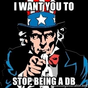 I Want You - i want you to stop being a db