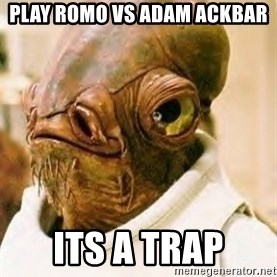 Ackbar - play romo vs adam ackbar its a trap