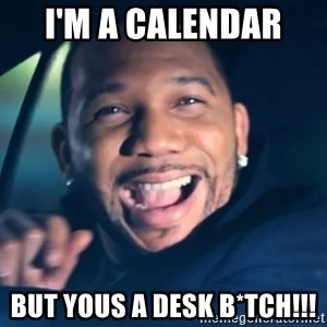 Black Guy From Friday - I'm a calendar  but yous a desk B*tch!!!