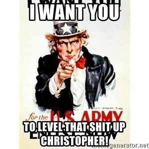 I Want You - I WANT YOU To level that shit up Christopher!