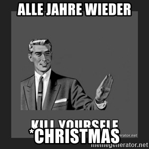 kill yourself guy - Alle Jahre wieder *Christmas