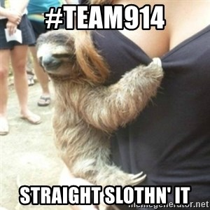 Perverted Sloth - #Team914 Straight slothn' it