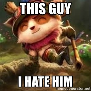 Jerk teemo - this guy i hate him