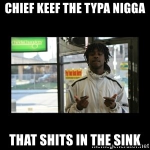 Chief Keef - Chief keef the typa nigga That shits in the sink