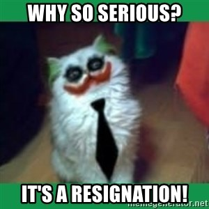 It's simple, we kill the Batman. - Why so serious? It's a resignation!