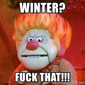 Heat Miser - Winter? Fuck that!!!