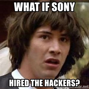 Conspiracy Guy - What if Sony   hired the hackers?