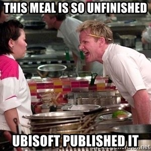 Gordon Ramsey Yelling - This Meal is So Unfinished Ubisoft Published It