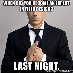 Robert Downey Jr. - When did you become an expert in Field Design? Last night.