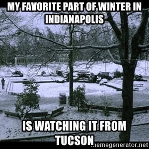 UVIC SNOWDAY - My Favorite part of winter in Indianapolis is watching it from Tucson