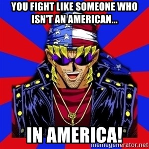 bandit keith - You fight like someone who Isn't an american... In America!