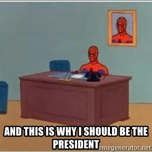 spiderman masterbating -  And this is why I should be the president
