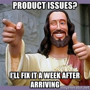 buddy jesus - Product issues? I'll fix it a week after arriving