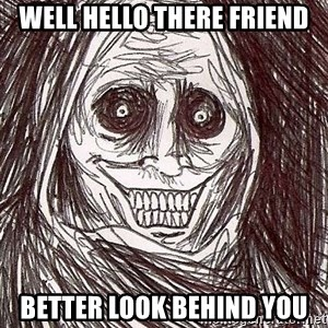 Shadowlurker - Well hello there friend better look behind you
