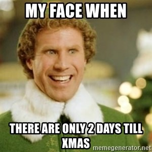 Buddy the Elf - MY Face when there are only 2 days till xmas