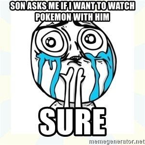 Cuteness overload - Son asks me if I want to watch pokemon with him sure