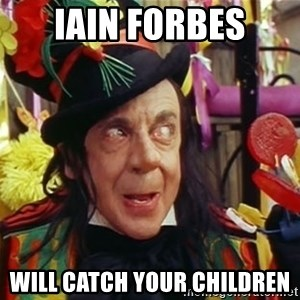 Child catcher - iain forbes will catch your children