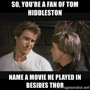 Star wars - so, you're a fan of Tom hiddleston name a movie he played in besides thor