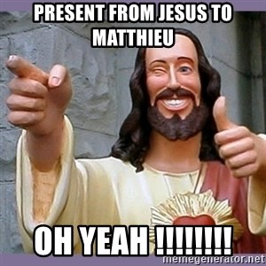buddy jesus - PRESENT FROM JESUS TO MATTHIEU OH YEAH !!!!!!!!