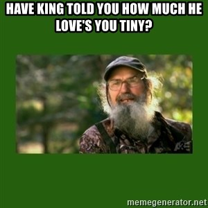 Si Robertson - Have king told you how much he love's you tiny?