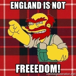 Angry Scotsman - England is not  FREEEDOM!