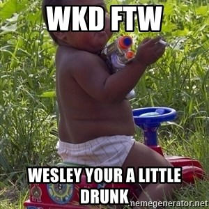 Swagger Baby - WKD FTW Wesley your a little drunk