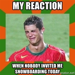 cristianoronaldo - My reaction  When nobody invited me snowboarding today