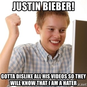 First Day on the internet kid - justin bieber! gotta dislike all his videos so they will know that i am a hater