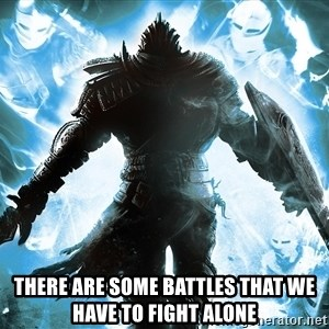 Dark Souls Dreamagus -  THERE ARE SOME BATTLES THAT WE HAVE TO FIGHT ALONE