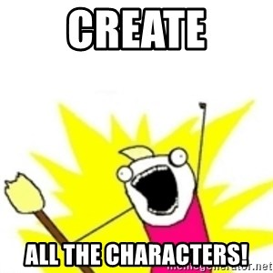 x all the y - Create ALL the characters!