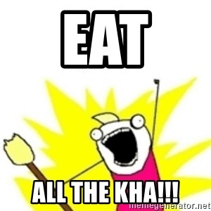 x all the y - Eat  All the KHA!!!