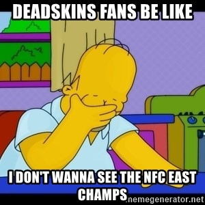 Homer Facepalm - deadskins fans be like I don't wanna see the NFC East Champs