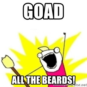 x all the y - goad all the beards!