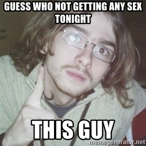 Pointing finger guy - Guess who not getting any sex tonight This guy