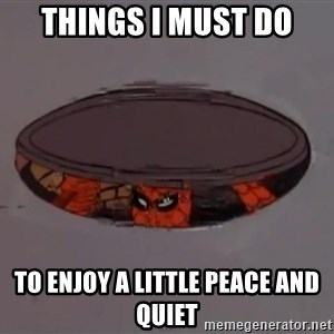 Spiderman in Sewer - things i must do to enjoy a little peace and quiet