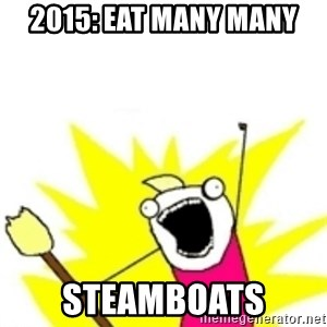 x all the y - 2015: EAT MANY MANY STEAMBOATS