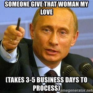 Vladimir Putin pointing - SOMEONE GIVE THAT WOMAN MY LOVE (TAKES 3-5 business days to process)