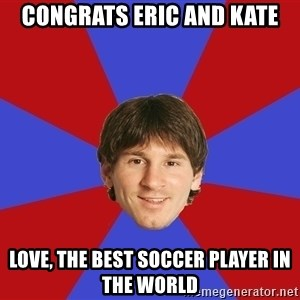 Messiya - Congrats Eric and Kate Love, The best Soccer Player in the World