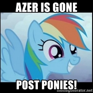 Post Ponies - AZER IS GONE POST PONIES!