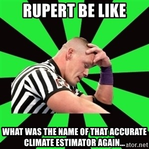 Deep Thinking Cena - Rupert be like what was the name of that accurate climate estimator again...