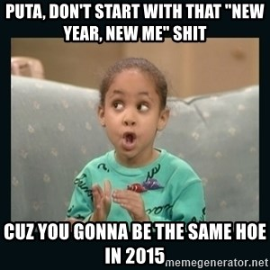 "Raven Symone - PUTA, DON'T START WITH THAT ""NEW YEAR, NEW ME"" SHIT CUZ YOU GONNA BE THE SAME HOE IN 2015"