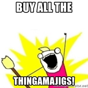 x all the y - buy all the thingamajigs!