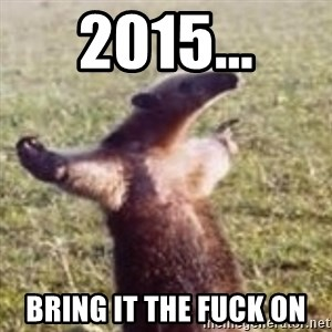 FUCK YOU, I'M AN ANTEATER - 2015... Bring it the fuck on