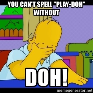 "Homer Facepalm - You can't spell ""Play-Doh"" without DOH!"